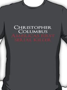 Christopher Columbus Americas First Serial killer T-Shirt