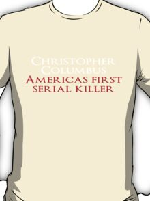 Christopher Columbus Americas First Serial killer T-Shirt