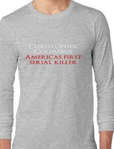 Christopher Columbus Americas First Serial killer Long Sleeve T-Shirt