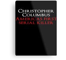 Christopher Columbus Americas First Serial killer Metal Print