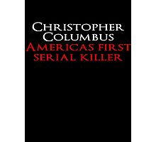 Christopher Columbus Americas First Serial killer Photographic Print
