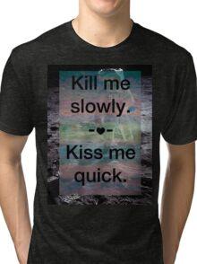Kill Me Slowly, Kiss Me Quick, Spaceman Tri-blend T-Shirt