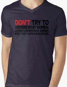 Dont try to understand women Women understand women and they hate each other Mens V-Neck T-Shirt