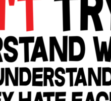Dont try to understand women Women understand women and they hate each other Sticker