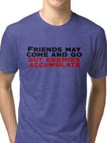 Friends may come and go but enemies accumulate Tri-blend T-Shirt