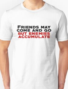 Friends may come and go but enemies accumulate Unisex T-Shirt
