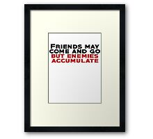 Friends may come and go but enemies accumulate Framed Print
