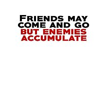 Friends may come and go but enemies accumulate Photographic Print