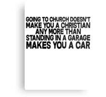 Going to church doesn't make you a Christian any more than standing in a garage makes you a car Metal Print