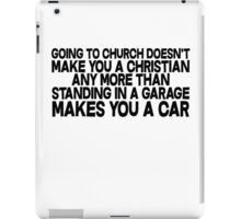 Going to church doesn't make you a Christian any more than standing in a garage makes you a car iPad Case/Skin