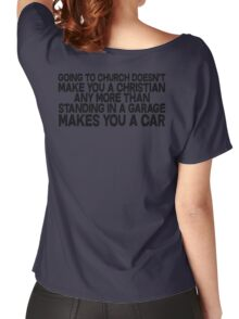Going to church doesn't make you a Christian any more than standing in a garage makes you a car Women's Relaxed Fit T-Shirt