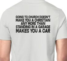 Going to church doesn't make you a Christian any more than standing in a garage makes you a car Unisex T-Shirt