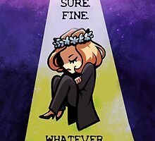 """Scully """"Sure. Fine. Whatever."""" by MuffinPines"""