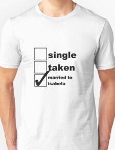 Single, Taken, Married to Isabela T-Shirt