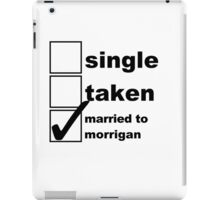 Single, Taken, Married to Morrigan iPad Case/Skin