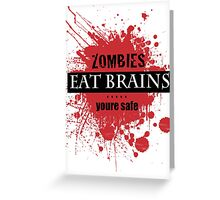 Zombies Eat Brains.....Youre Safe Greeting Card