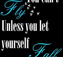You cant fly unless you let yourself fall by Maycu