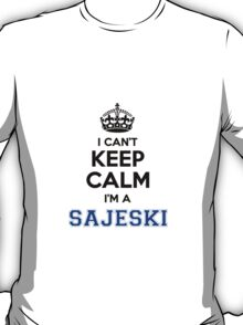 I cant keep calm Im a SAJESKI T-Shirt