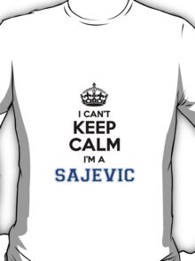 I cant keep calm Im a SAJEVIC T-Shirt
