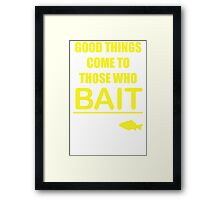 good thing who bait Framed Print