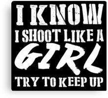 I Know I Shoot Like A Girl Try To Keep Up - Tshirts & Hoodies Canvas Print