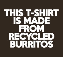 This t-shirt is made from recycled burritos by onebaretree