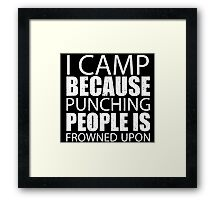 I Camp Because Punching People Is Frowned Upon - Custom Tshirts Framed Print