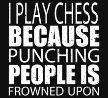 I Play Chess Because Punching People Is Frowned Upon - Custom Tshirts by custom222
