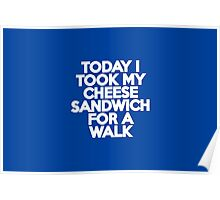Today I took my cheese sandwich for a walk Poster