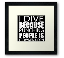I Dive Because Punching People Is Frowned Upon - Custom Tshirts Framed Print
