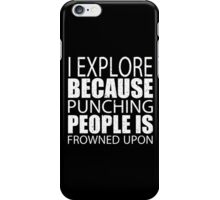 I Explore Because Punching People Is Frowned Upon - Custom Tshirts iPhone Case/Skin