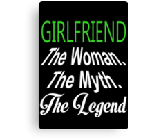Girlfriend The Woman The Myth The Legend - TShirts & Hoodies Canvas Print