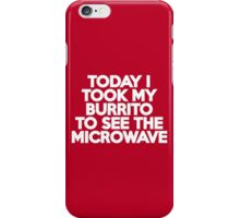 Today I took my burrito to see the microwave iPhone Case/Skin
