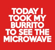 Today I took my burrito to see the microwave Kids Clothes