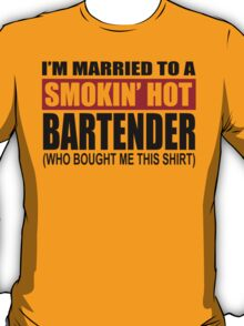 I'm Married To A Smokin' Hot Bartender (Who Bought Me This Shirt) T-Shirt