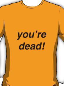 You're Dead! T-Shirt