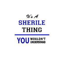 It's a SHERILE thing, you wouldn't understand !! Photographic Print