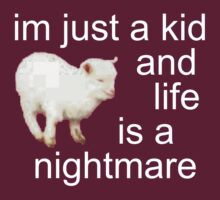 I'M JUST A KID AND LIFE IS A NIGHTMARE by cybergold