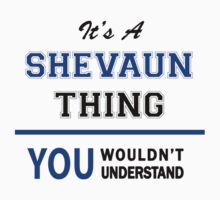 It's a SHEVAUN thing, you wouldn't understand !! by thinging