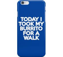 Today I took my burrito for a walk iPhone Case/Skin