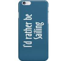 I'd rather be Sailing (White) iPhone Case/Skin