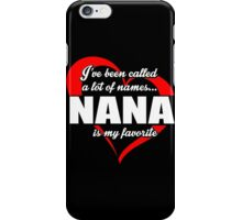 I've Been Called A Lot Of Names Nana Is My Favorite - Limited Edition Tshirts iPhone Case/Skin