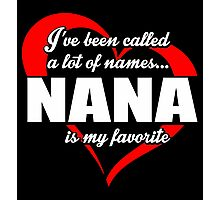 I've Been Called A Lot Of Names Nana Is My Favorite - Limited Edition Tshirts Photographic Print
