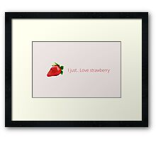 I just...love strawberry, Wallpaper Quote Framed Print