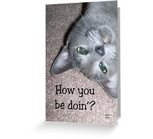 How You Be Doin' Greeting Card