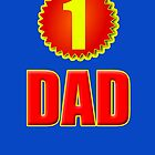 Number 1 Dad - Father's Day T-Shirt Sticker Greeting Card by deanworld