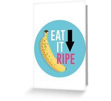 """Eat It Ripe"" Banana Design Greeting Card"