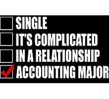 Single It's Complicated In A Relationship Accounting Major - Funny Tshirts Photographic Print