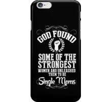 God Found Some Of The Strongest Women And Unleashed Them To Be Single Moms - TShirts & Hoodies iPhone Case/Skin