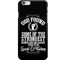 God Found Some Of The Strongest Women And Unleashed Them To Be Special Ed Teachers - TShirts & Hoodies iPhone Case/Skin